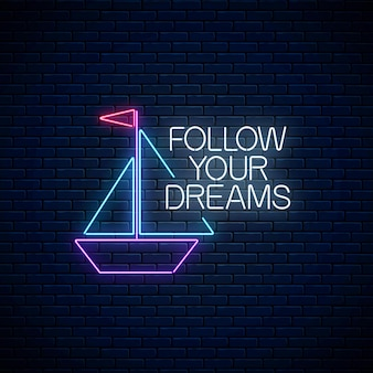 Follow your dreams - glowing neon inscription phrase with paper boat sign on dark brick wall surface. motivation quote in neon style. illustration.