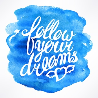 あなたの夢に従ってください-水彩画の背景に手描きの引用