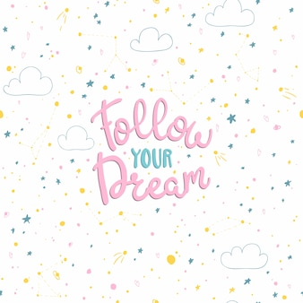 Follow your dreams. lettering on the background of a seamless pattern with space in the scandinavian hand-drawn style