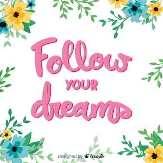 Follow your dreams message with flowers