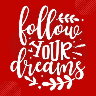 Follow your dreams premium typography vector design