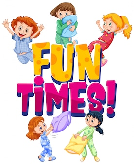 Font design for word fun times with girls at slumber party on white background
