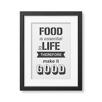 Food is essential to life therefore make it good - typographical quote in realistic square black frame