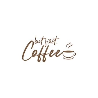 食品引用レタリングタイポグラフィ。しかし、最初のコーヒー