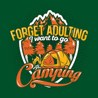 Forget adulting i want to go camping quotes saying