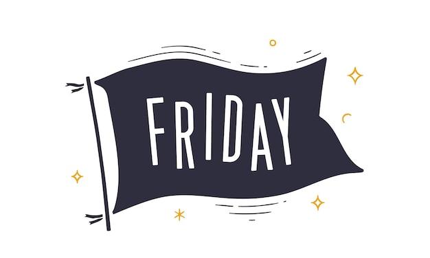 Пятница. пометить grahpic. старый винтажный модный флаг с текстом пятница.