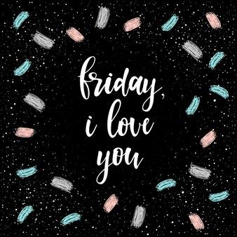 금요일, 나는 당신을 사랑합니다. 카드, 초대장, 티셔츠, 포스터, 배너, 현수막, 일기, 앨범, 달력, 스크랩북 표지를 위한 손으로 쓴 글씨. 손으로 그린 낙서 배경에 손으로 그린 금요일 견적.