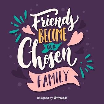 Friends become our chosen family lettering