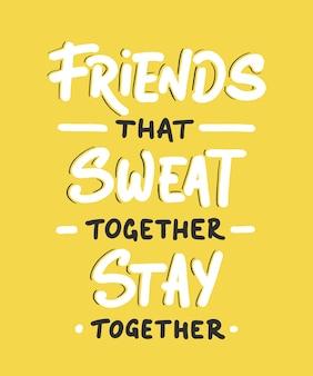 함께 땀을 흘리는 친구들은 함께 지냅니다. 체육관 동기 부여, 영감 따옴표, 타이포그래피.