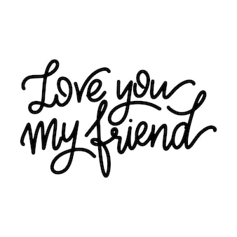 Friendship day hand drawn lettering. love you my friend. vector elements for invitations, posters, greeting cards. t-shirt design