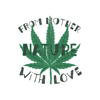 From mother nature with love poster. canada legalize . with marijuana weed leaf.