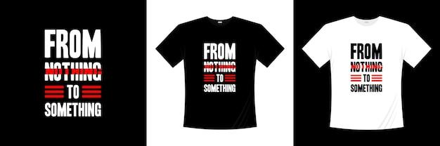 何もないものから何かタイポグラフィtシャツのデザインまで