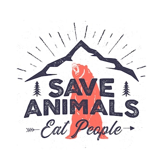 Funny camping logo - save animals eat people quote. mountain adventure emblem. wilderness poster with bear, mountains, trees.