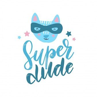 Funny cat superhero in mask. kids hand drawn print with text super dude.