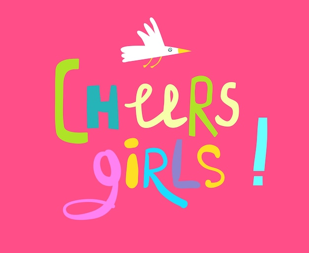 Funny colorful hand lettering collage for cheers girls party flyers or t shirt, childlike abstract sign .