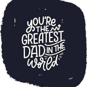 Funny hand drawn lettering quote for fathers day Premium Vector