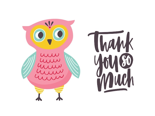 Funny owl and thank you so much phrase handwritten with elegant cursive calligraphic font. adorable smart polite bird. colorful vector illustration in flat style for t-shirt or sweatshirt print.