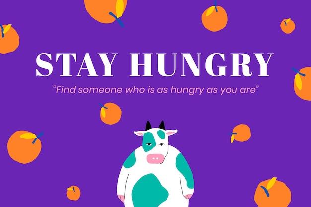 Смешные цитаты редактируемый шаблон вектор оставаться голодным с милой иллюстрацией быка