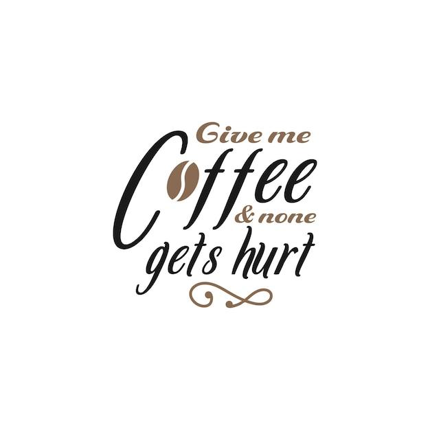 재미있는 인용문 글자 인쇄술. 나에게 커피를 줘 그리고 아무도 다치지 않아