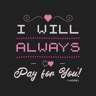 Забавная саркастическая эмблема логотипа типографии дня святого валентина. я всегда буду платить за вас (нет) цитата. праздничный принт для футболки, плаката, открытки и наклейки. векторный дизайн.