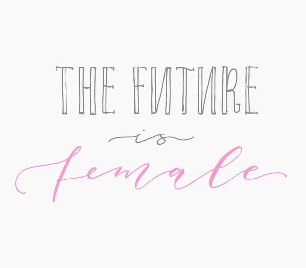The future is female. feminism handwritten calligraphy quote lettering