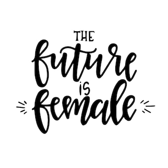 The future is female hand drawn typography poster or cards. conceptual handwritten phrase. hand lettered calligraphic design.