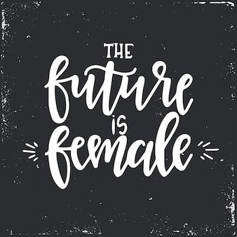 The future is female hand drawn typography slogan. conceptual handwritten phrase.