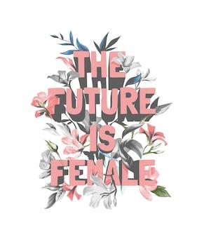 Будущее - женский лозунг на винтажном ч / б цветочном фоне иллюстрации