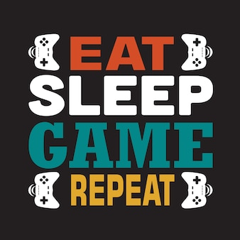 Game quote and saying. eat sleep game repeat. lettering