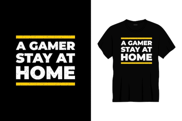 A gamer stay at home typography t-shirt design