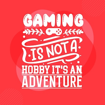 Gaming is not a hobby its an adventure typography premium vector design quote template