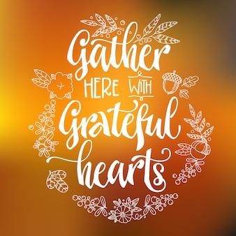Grateful hearts-인용문과 함께 여기에 모이십시오. 추수 감사절 저녁 식사 테마 손으로 그려진 레터링 문구.