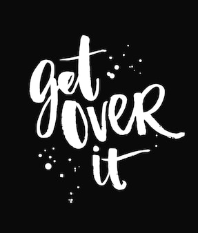 Get over it. brush lettering quote at black background vector typography for apparel and posters.