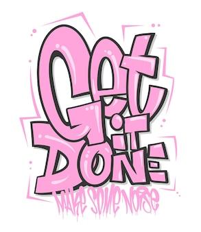 Get it done slogan, graffiti shaped for t-shirt print design.