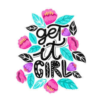 Get it girl, lettering card with flowers around.