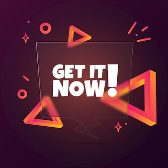 Get it now. speech bubble banner with get it now text. glassmorphism style. for business, marketing and advertising. vector on isolated background. eps 10.