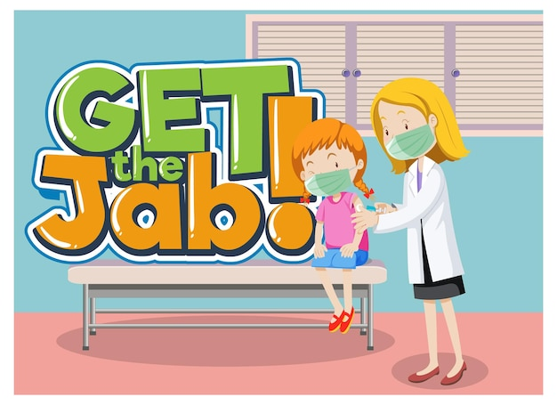 Get the jab font banner with a doctor injecting vaccine shot to a girl in hospital scene