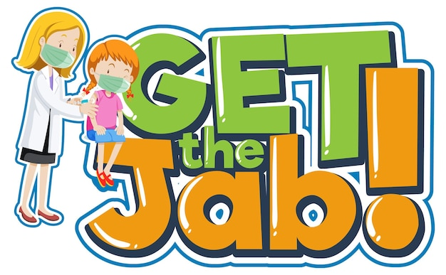 Get the jab font banner with a doctor injecting vaccine shot to a girl