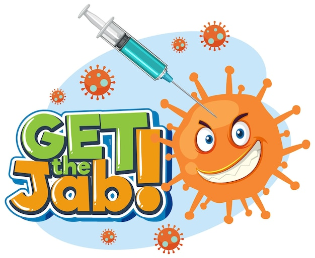 Get the jab font banner with injecting covid-19 vaccine to coronavirus cartoon character