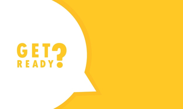 Get ready speech bubble banner. can be used for business, marketing and advertising. vector eps 10. isolated on white background.