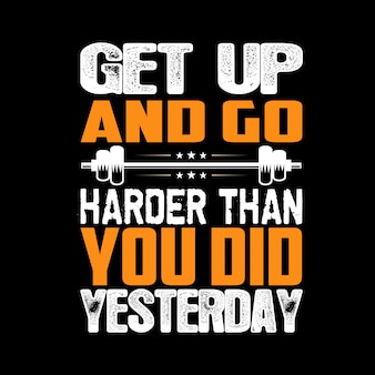 Get up and go harder than you did