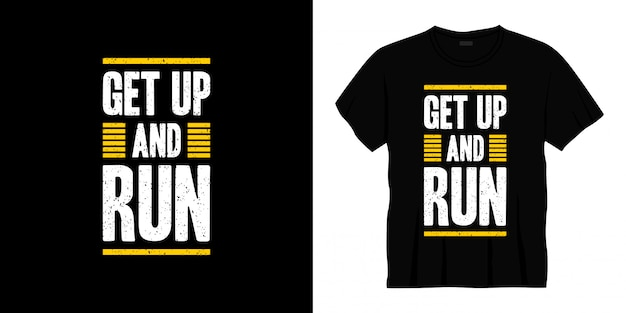 Get up and run typography t-shirt design