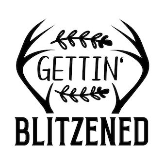 Gettin blitzened lettering premium vector design