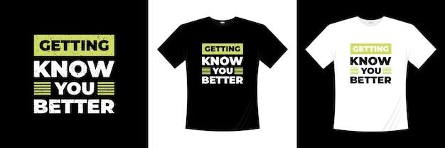 Узнать вас лучше типографики дизайн футболки. высказывание, фраза, цитирует футболку.