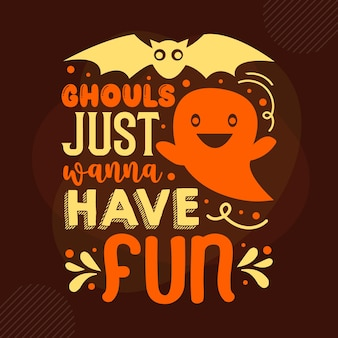 Ghouls just wanna have fun typography premium vector design quote template