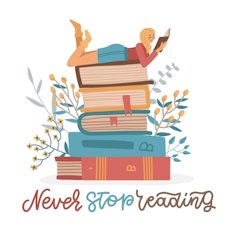 Girl lies on pile of books with open book in her hands. self education concept. young woman student character. lettering quote - never stop reading. flat vector illustration.