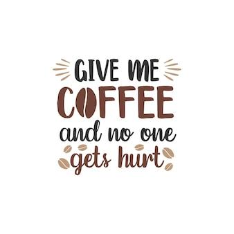 私にコーヒーをください、そして誰も怪我をしません面白い引用