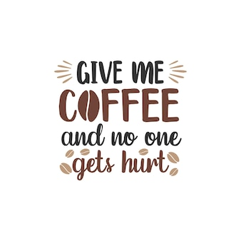 Give me coffee and no one gets hurt funny quote