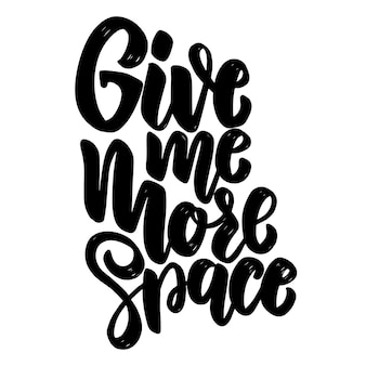 Give me more space. lettering phrase for poster, card, banner.