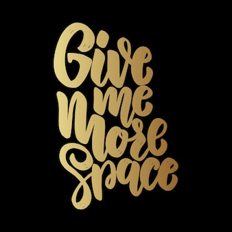 Give me more space. lettering phrase